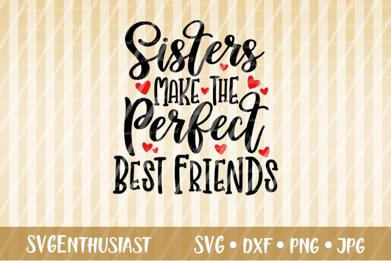 Sisters Make The Perfect Best Friends Svg Siblings Svg Besties