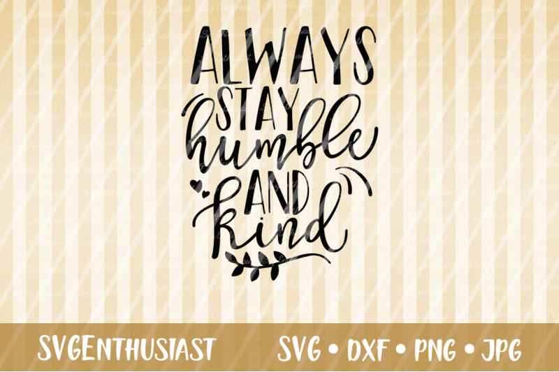 Always Stay Humble And Kind Svg Cut File By Svgenthusiast Thehungryjpeg Com