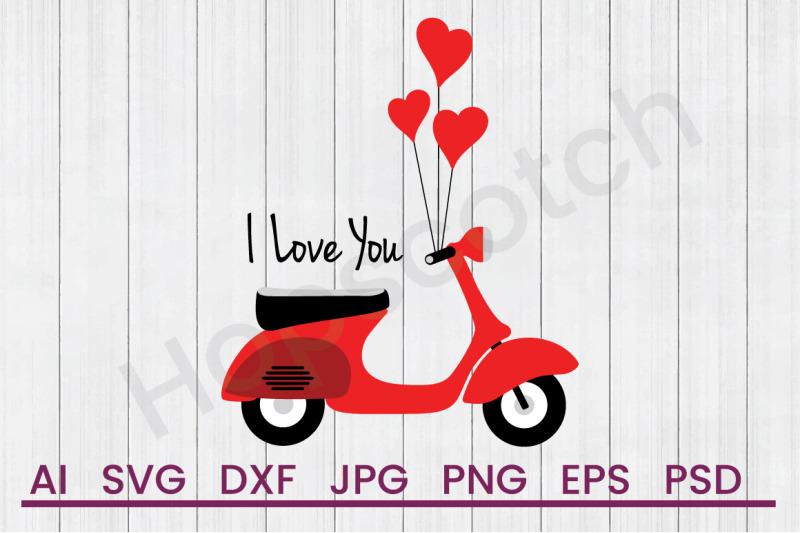 I Love You Scooter Svg File Dxf File By Hopscotch Designs