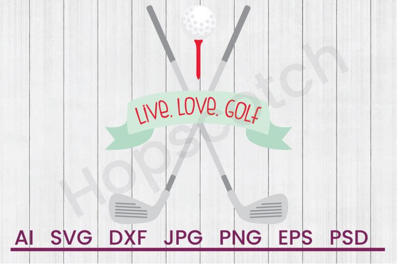 Live Love Golf Svg File Dxf File By Hopscotch Designs