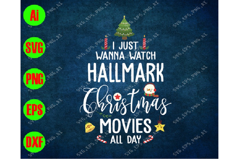 I Just Wanna Watch Hallmark Christmas Movies All Day Svg Dxf Eps
