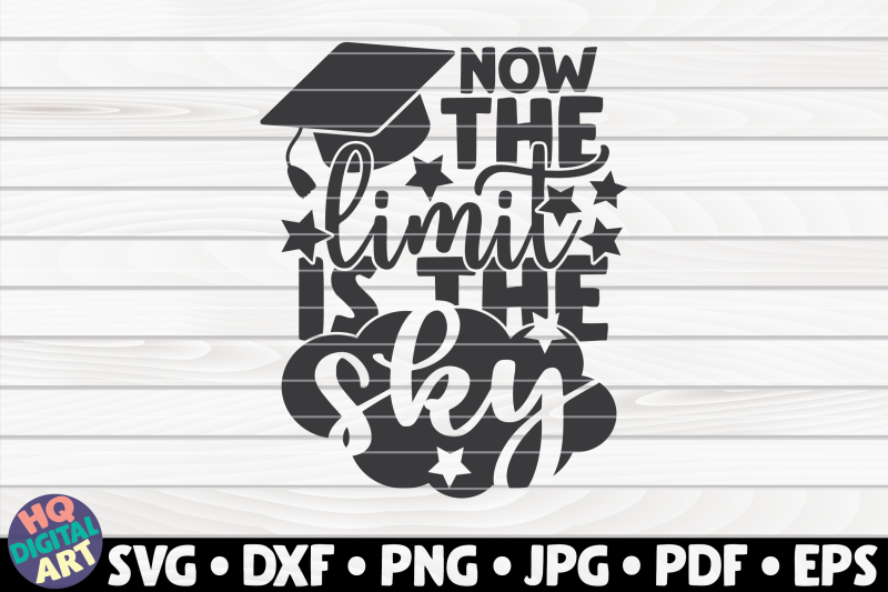 Now The Limit Is The Sky Svg Graduation Quote By Hqdigitalart