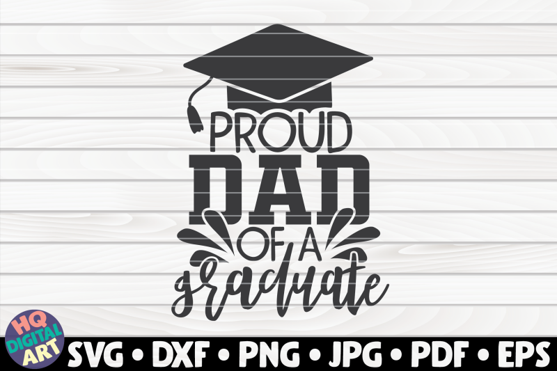 Proud Dad Of A Graduate Svg Graduation Quote By Hqdigitalart