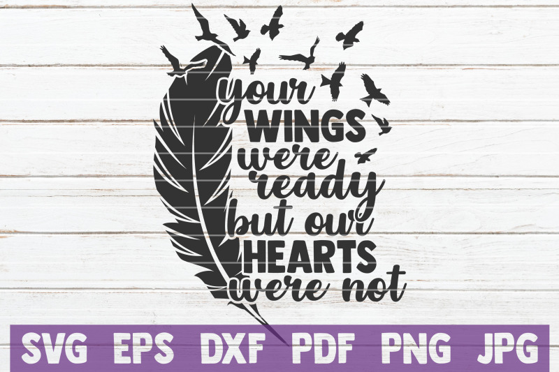 Your Wings Were Ready But Our Hearts Was Not Svg Cut File By
