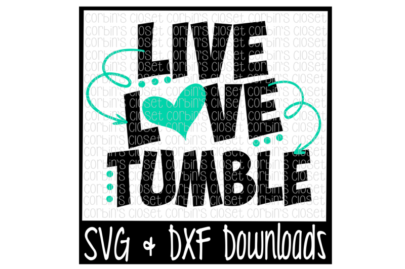 Free Live Love Tumble Cutting File Svg Dxf Files Silhouette Cameo Cricut Crafter File 10 000 Free Svg Cut Files