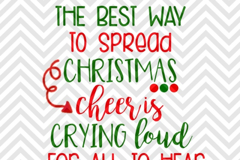 The Best Way To Spread Christmas Cheer.The Best Way To Spread Christmas Cheer Is Crying Loud For