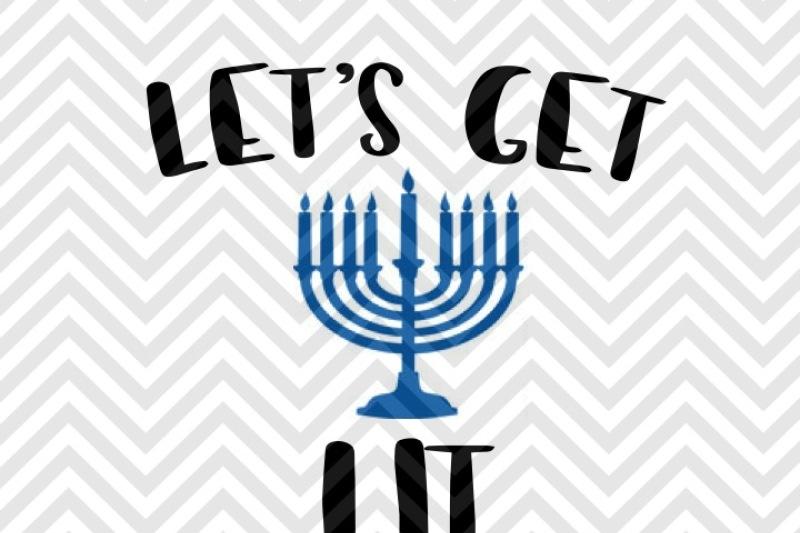 Let S Get Lit Hanukkah Holidays Funny Svg And Dxf Cut File Png