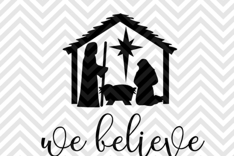 We Believe Nativity Jesus Is The Reason Christmas Svg And Dxf Cut File Png Download File Cricut Silhouettesvg And Dxf Cut File Png Download File