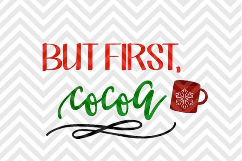 But First Cocoa Hot Chocolate Christmas Svg And Dxf Cut File Png Download File Cricut Silhouette By Kristin Amanda Designs Svg Cut Files Thehungryjpeg Com