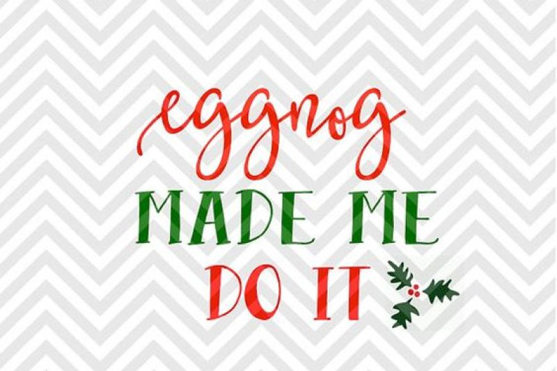 Eggnog Made Me Do It Christmas Svg And Dxf Cut File Png