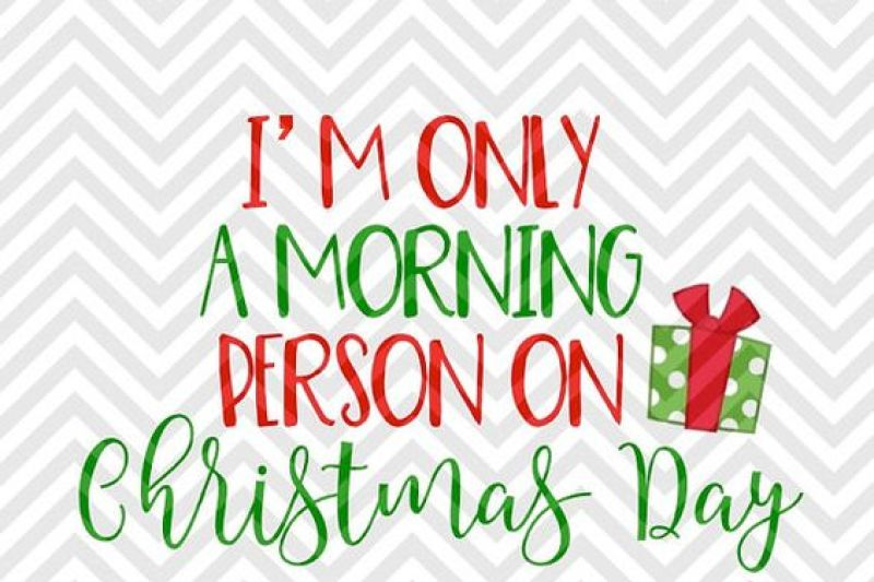Free I M Only A Morning Person On Christmas Day Svg And Dxf Cut File Png Download File Cricut Silhouette Crafter File The Best Svg Cut Files Create