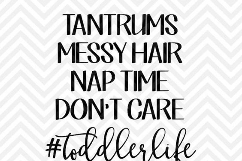 Free Tantrums Messy Hair Nap Time Don T Care Toddler Life Svg And Dxf Cut File Png Download File Cricut Silhouette Crafter File Free 89865663 Svg Cut Files