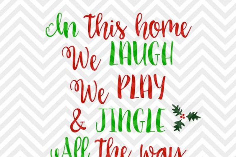 In This Home We Laugh Play And Jingle All The Way Christmas Svg And Dxf Cut File Png Download File Cricut Silhouette By Kristin Amanda Designs Svg Cut Files Thehungryjpeg Com