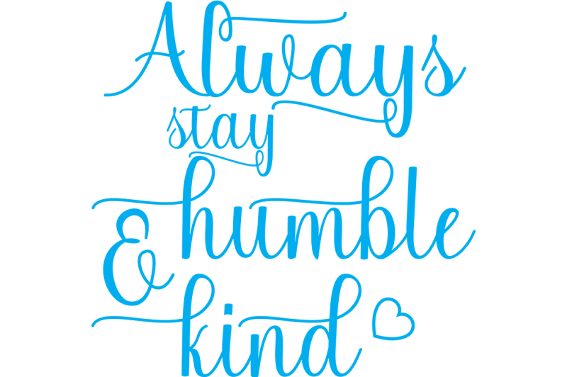 Free Always Stay Humble And Kind Svg Crafter File Free Svg Quotes File