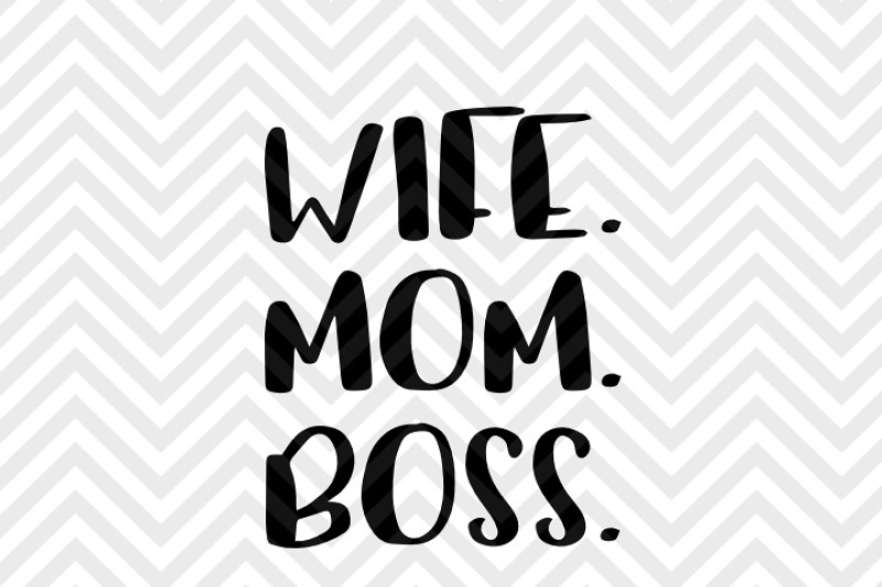 Wife Mom Boss Mom Life Coffee Svg And Dxf Eps Cut File Png