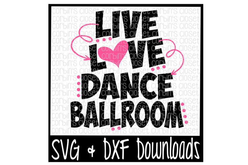Free Live Love Dance Ballroom Cutting File Svg Dxf Files Silhouette Cameo Cricut Crafter File Best Free Svg Cut Files