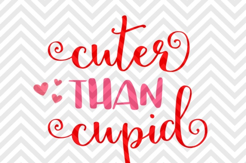 Cuter Than Cupid Valentine S Day Svg And Dxf Eps Cut File Png Vector Calligraphy Download File Cricut Silhouette By Kristin Amanda Designs Svg Cut Files Thehungryjpeg Com