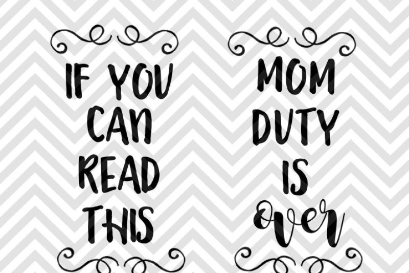 If You Can Read This Mom Duty Is Over Socks Svg And Dxf Eps Cut