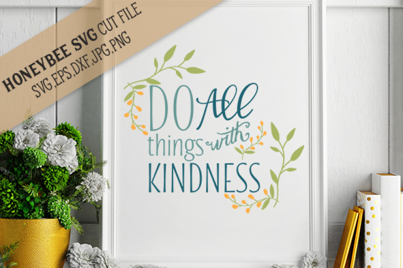 Do All Things With Kindness By Honeybee Svg Thehungryjpeg Com