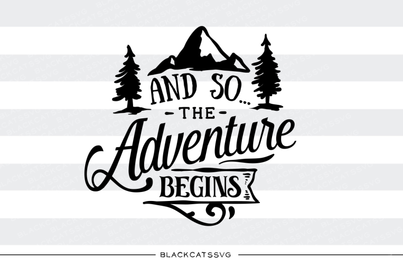 And So The Adventure Begins Svg File Scalable Vector Graphics Design Free Svg Cut Files Create Your Diy Projects Using Your Cricut Explore Silhouette And More