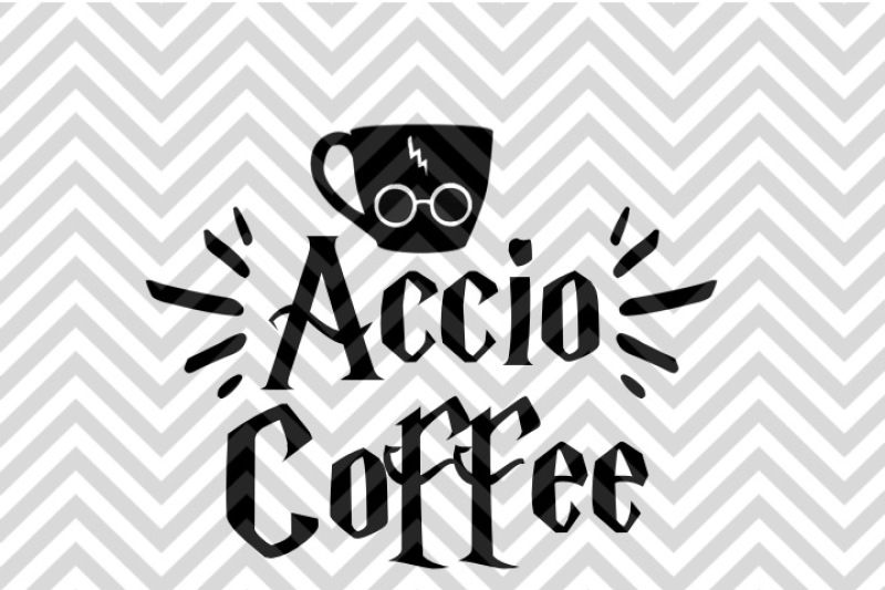 Accio Coffee Harry Potter Inspired Svg And Dxf Eps Cut File