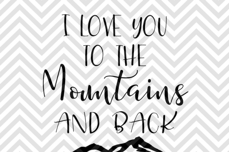 I Love You To The Mountains And Back Valentine Svg And Dxf Eps Cut