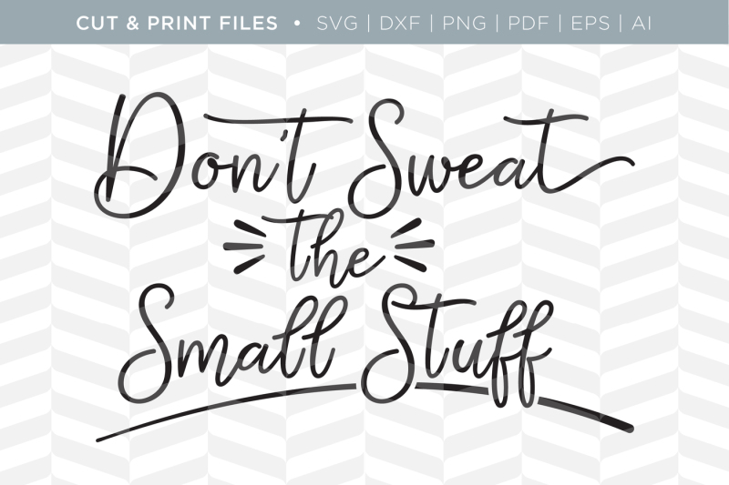 Free Don T Sweat The Small Stuff Dxf Svg Png Pdf Cut Print Files Crafter File All Free Svg Cut Quotes Files
