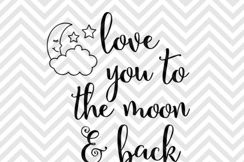 Love You To The Moon And Back Nursery Svg And Dxf Eps Cut File