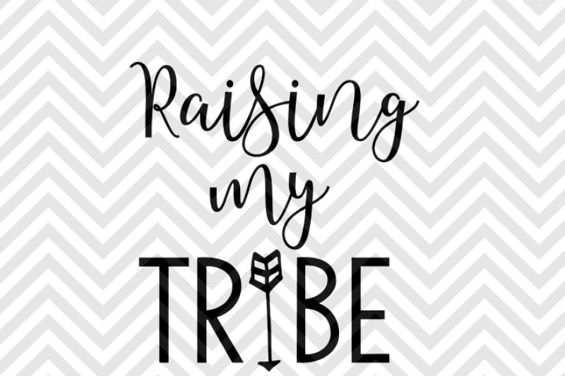 Raising My Tribe Mom Life Svg And Dxf Eps Cut File Cricut