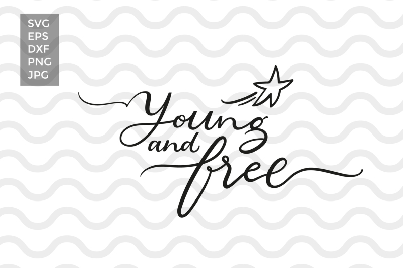 Young And Free Vector Cut Files By Zira Zulu Thehungryjpegcom