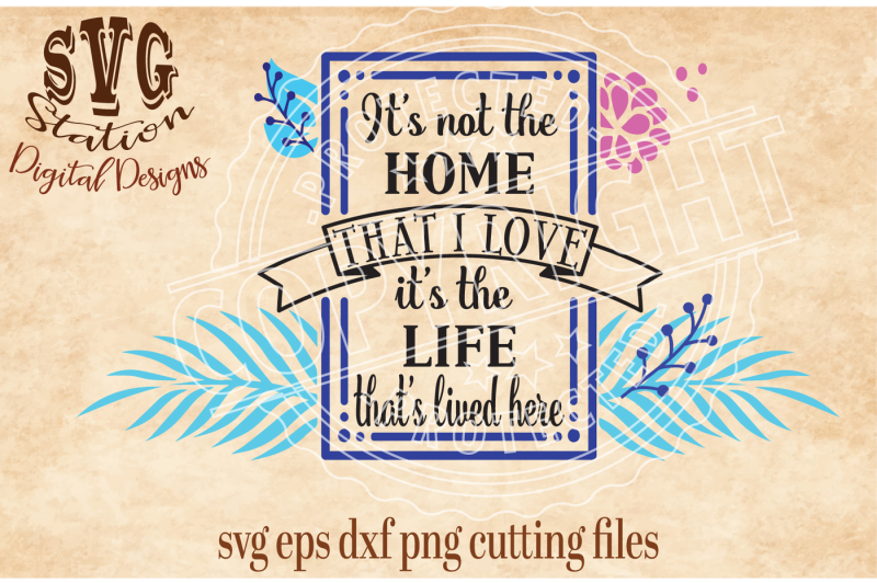 Free It S Not The Home I Love It S The Life That S Lived Here Svg Dxf Eps Png Cutting File For Silhouette Cricut Crafter File Best Modern Fonts 2020 Best Svg Cut File