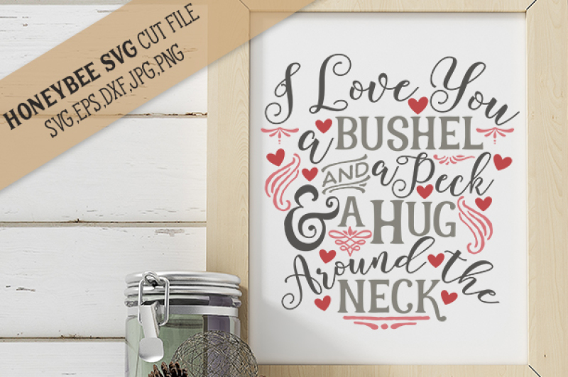 I Love You A Bushel And A Peck Cut File By Honeybee Svg