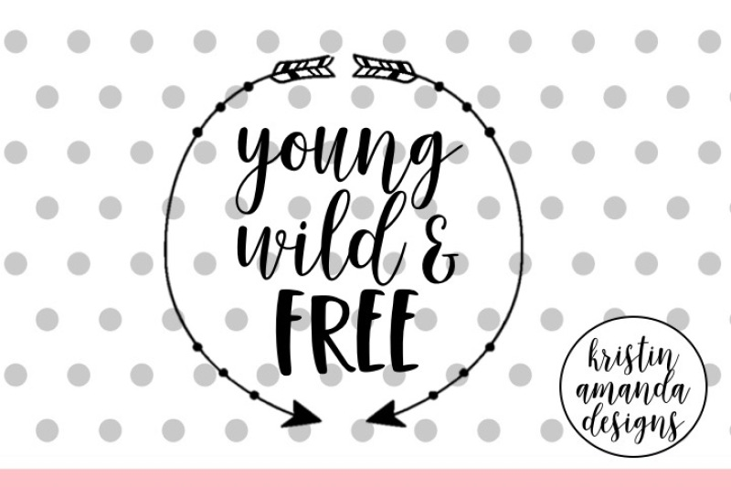 Young Wild And Free Svg Dxf Eps Cut File Cricut Silhouette By