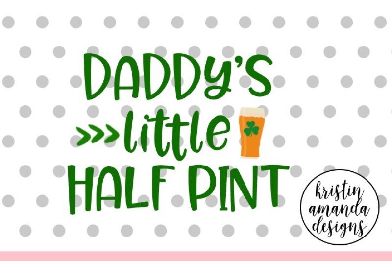 Daddy S Little Half Pint St Patrick S Day By Kristin Amanda Designs Svg Cut Files Thehungryjpeg Com