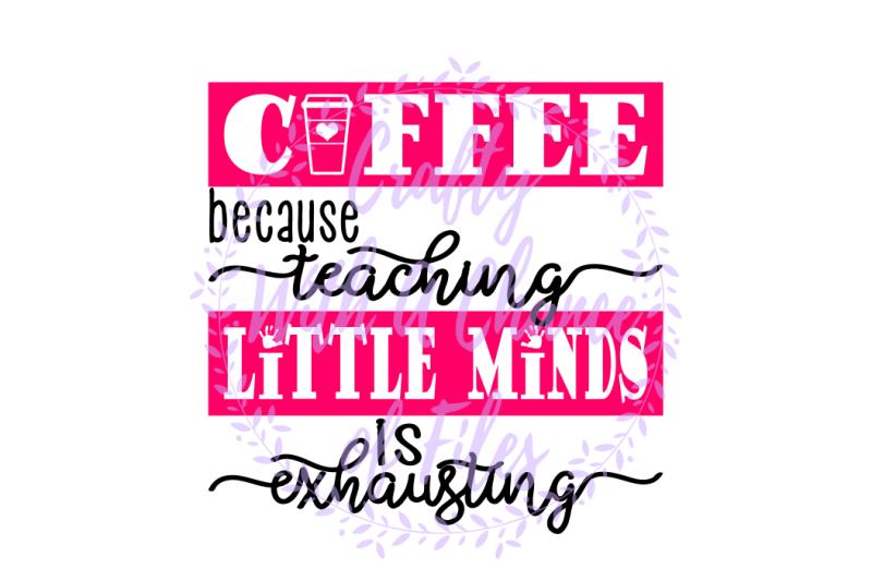 teacher svg coffee svg coffee because teaching little