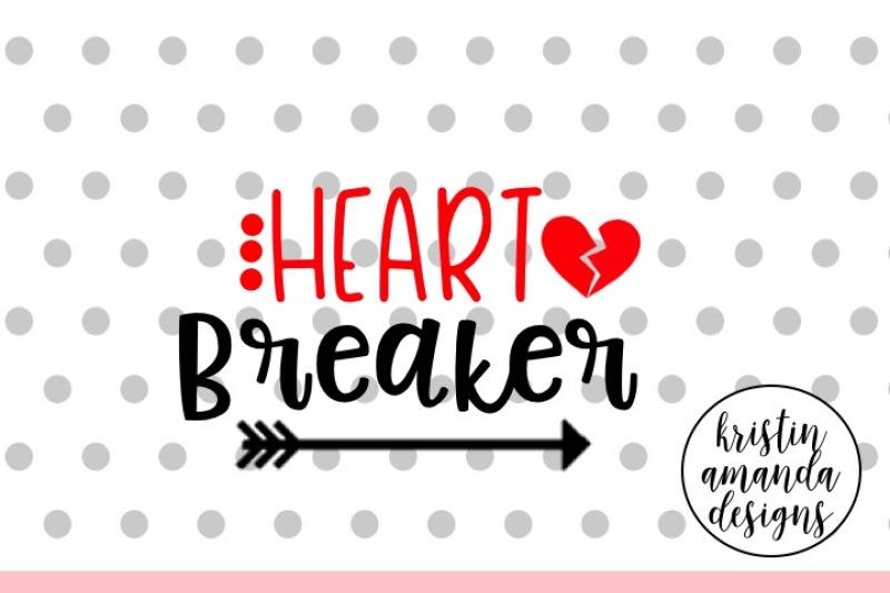 Heart Breaker Valentine S Day Svg Dxf Eps Cut File Cricut