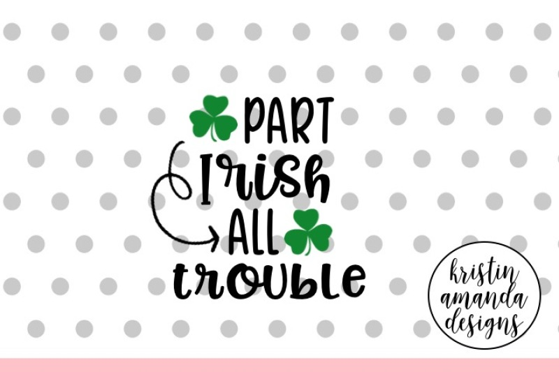 Part Irish All Trouble St Patrick S Day Svg Dxf Eps Cut File