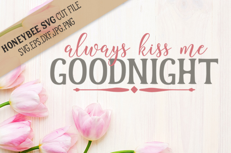 Free Always Kiss Me Goodnight Svg Download Svg Files Coffee
