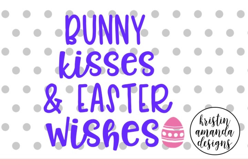Free Bunny Kisses And Easter Wishes Easter Svg Dxf Eps Cut File Cricut Silhouette Crafter File Free Svg Cut Files The Best Designs