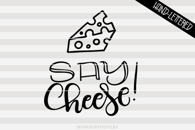 Say Cheese Svg Png Pdf Hand Drawn Lettered Cut File