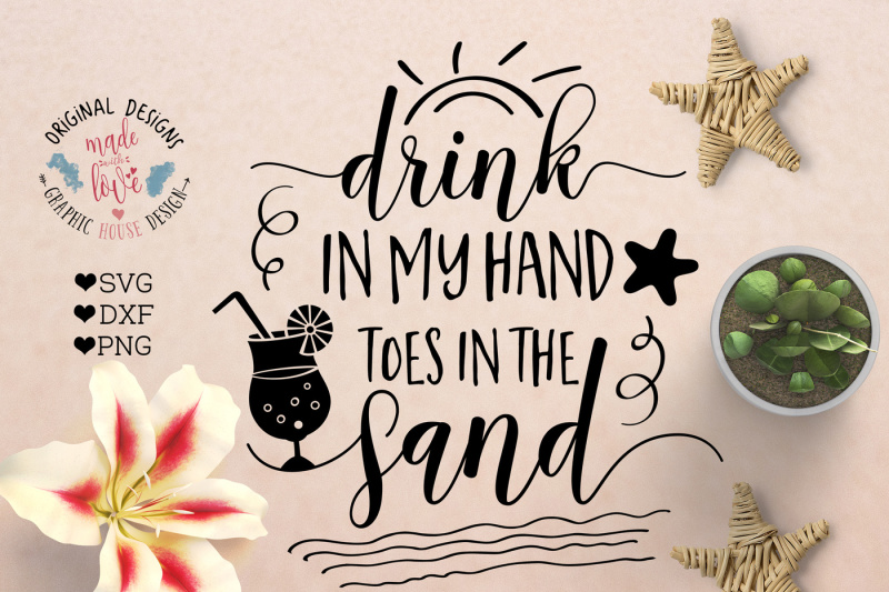Free Drink In My Hand Toes In The Sand Cutting File Crafter File All Crafters Svg Cut Files Free