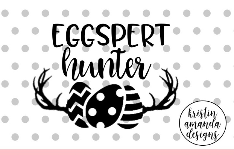 Free Eggspert Hunter Easter Svg Dxf Eps Png Cut File Cricut Silhouette Crafter File