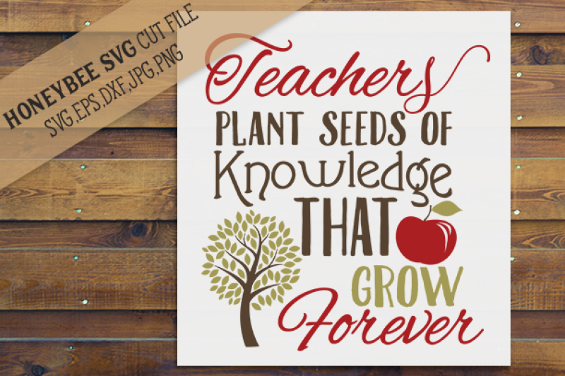 Teachers Plant Seeds Of Knowldege Cut File By Honeybee Svg