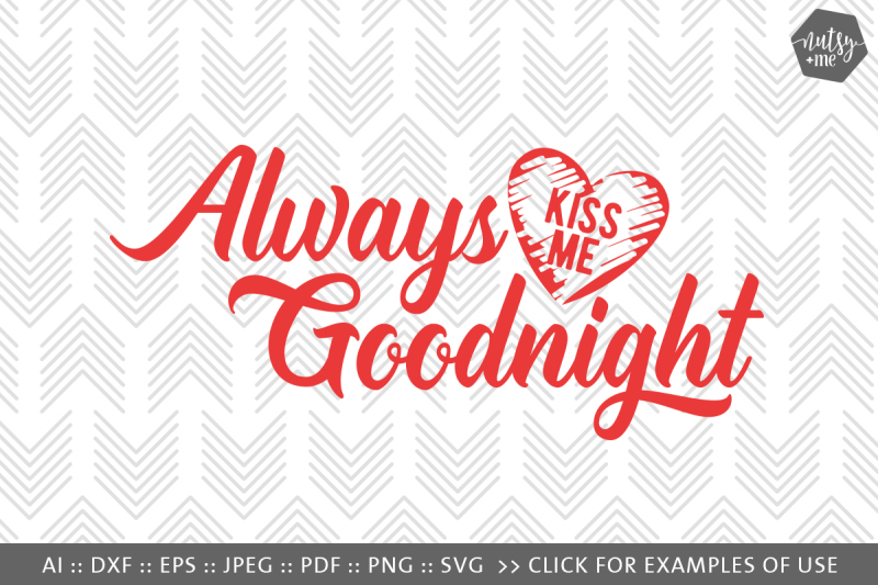 Free Always Kiss Me Goodnight - SVG, PNG & VECTOR Cut File