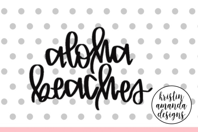 Aloha Beaches Svg Dxf Eps Png Cut File Cricut Silhouette By