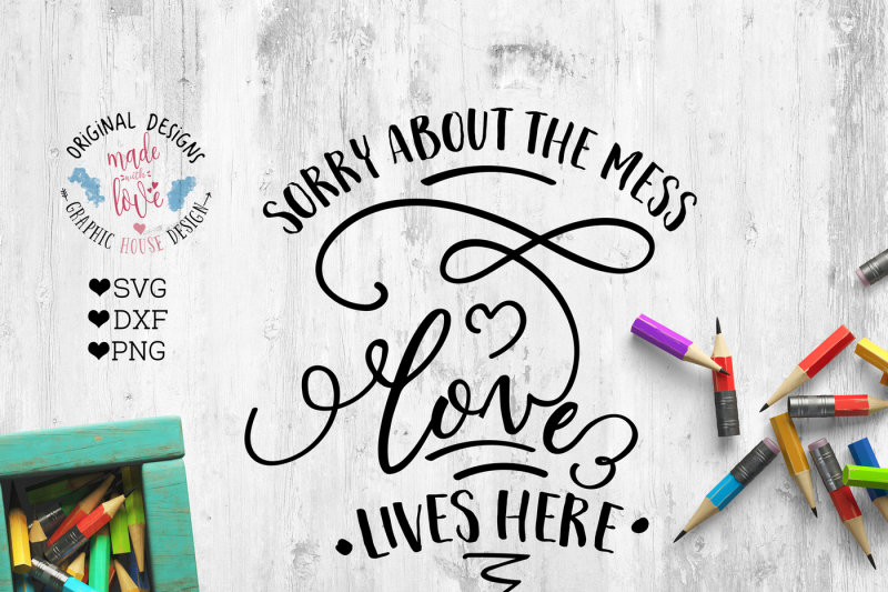 Free Sorry About The Mess Love Lives Here Cutting File Crafter File Free Home Icon Silhouette Whatsapp Logo Instagram Logo Facebook Logo