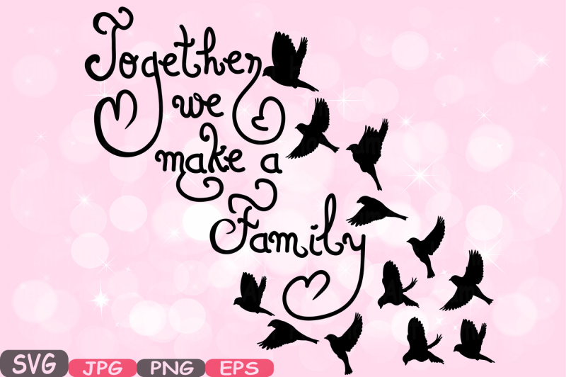 Together We Make A Family Quote Svg Word Art Family Birds Clip Art