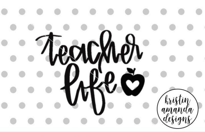Teacher Life Svg Dxf Eps Png Cut File Cricut Silhouette By