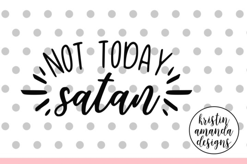 Not Today Satan Svg Dxf Eps Png Cut File Cricut Silhouette By