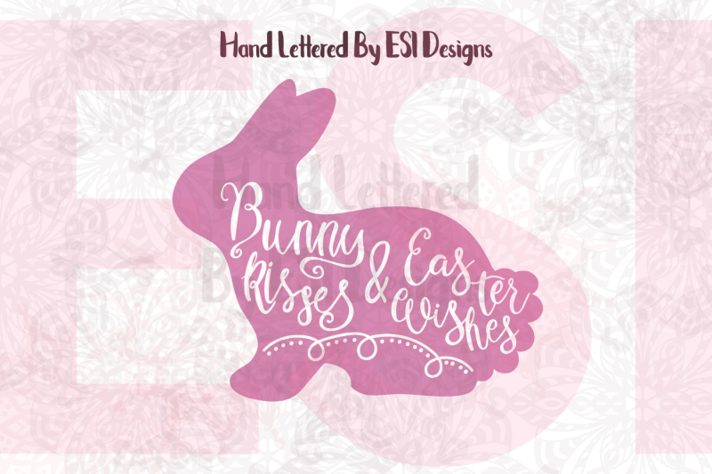 Free Bunny Kisses And Easter Wishes Hand Lettered Svg Dxf Eps Png Crafter File Download Best Free 15366 Svg Cut Files For Cricut Silhouette And More